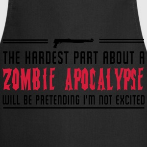 Hardest part about a zombie apocalypse T-Shirts - Cooking Apron