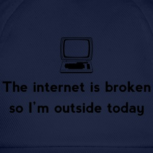 The internet is broken so I'm outside today T-Shirts - Baseball Cap