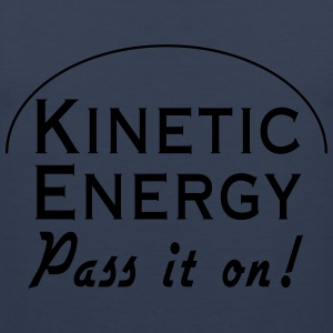 Kinetic Energy. Pass it on T-Shirts - Men's Premium Tank Top