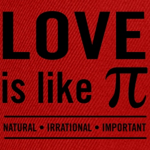 Love is like Pi. Natural, Irrational, Important T-Shirts - Snapback Cap