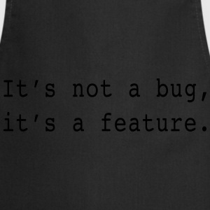 It's not a bug it's a feature T-Shirts - Cooking Apron