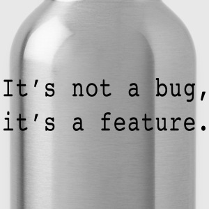 It's not a bug it's a feature T-Shirts - Water Bottle