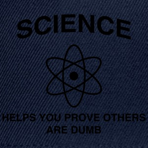 Science helps you prove others are dumb T-Shirts - Snapback Cap