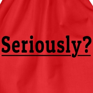 Seriously? T-Shirts - Drawstring Bag