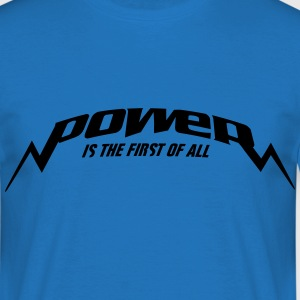 power_is_the_first_of_all1_ Pullover & Hoodies - Männer T-Shirt