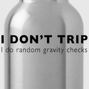I don't trip. I do random gravity checks T-Shirts - Water Bottle