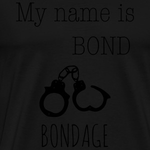 My name is Bond - Bondage 1c Pullover & Hoodies - Männer Premium T-Shirt