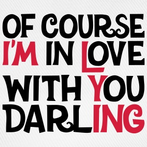 Of course I'm in Love with you Darling, EUshirt Bottles & Mugs - Baseball Cap