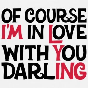 Of course I'm in Love with you Darling, EUshirt Flaschen & Tassen - Männer Premium T-Shirt