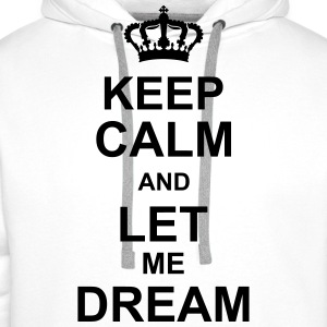keep_calm_and_let_me_dream_g1 T-shirts - Premiumluvtröja herr