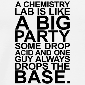 A CHEMISTRY LAB IS LIKE A BIG PARTY Bottles & Mugs - Men's Premium T-Shirt