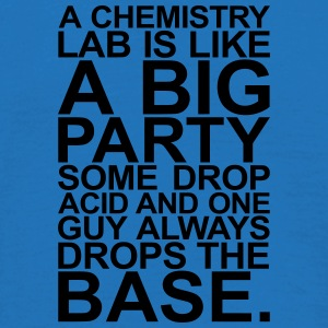 A CHEMISTRY LAB IS LIKE A BIG PARTY Bags & backpacks - Men's T-Shirt