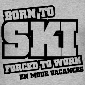 BORN TO SKI FORCED TO WORK - EN MODE VACANCES Sweat-shirts - Tee shirt près du corps Homme