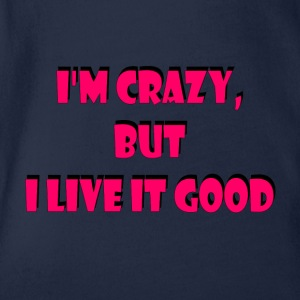 I'm crazy, but i live it good Tee shirts - Body bébé bio manches courtes
