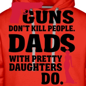 Guns don't kill people. Dads with daughters do! T-Shirts - Men's Premium Hoodie
