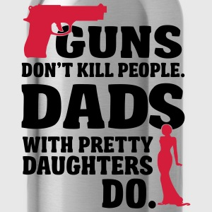 Guns don't kill people. Dads with daughters do! Date T-Shirts - Trinkflasche