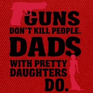 Guns don't kill people. Dads with daughters do! Date T-Shirts - Snapback Cap
