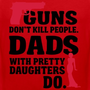 Guns don't kill people. Dads with daughters do! T-Shirts - Men's Premium Tank Top