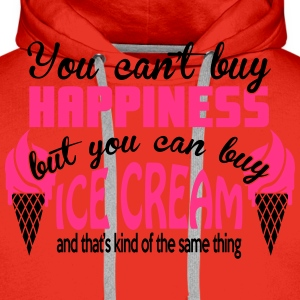 You can't buy happiness, but you can buy ice cream T-Shirts - Männer Premium Hoodie