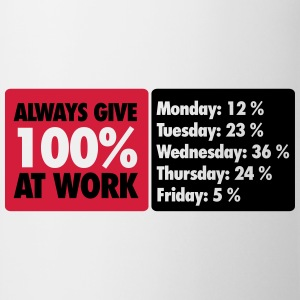 Always give 100 % at work - Office humor T-shirts - Mugg