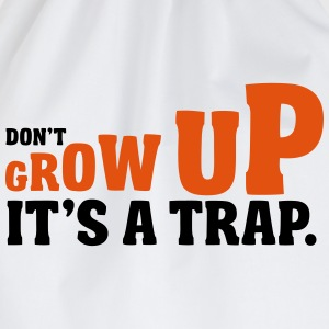 Don't grow up, it's a trap T-skjorter - Gymbag
