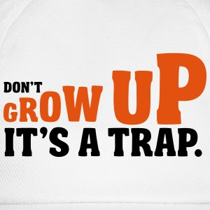 Don't grow up, it's a trap T-shirts - Basebollkeps