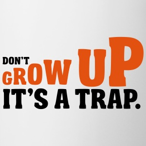 Don't grow up, it's a trap T-shirts - Mugg