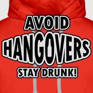 Avoid hangovers - stay drunk T-Shirts - Men's Premium Hoodie