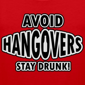Avoid hangovers - stay drunk T-Shirts - Men's Premium Tank Top