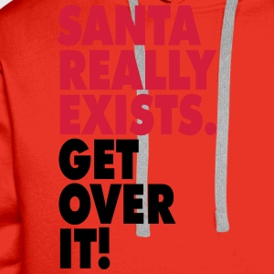Santa really exists. Get over it! T-shirts - Mannen Premium hoodie