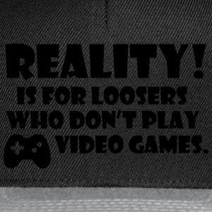 Reality! Is for loosers who don't play video games T-shirts - Snapback cap
