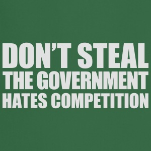 Don't steal the government hates competition - Cooking Apron
