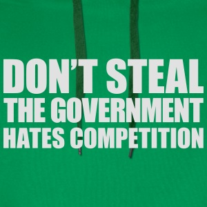 Don't steal the government hates competition - Men's Premium Hoodie