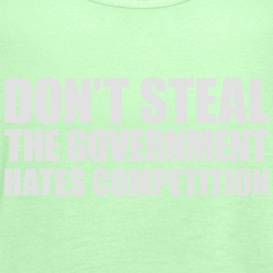 Don't steal the government hates competition - Women's Tank Top by Bella