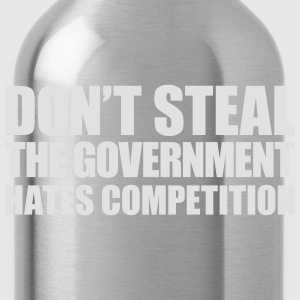 Don't steal the government hates competition - Water Bottle