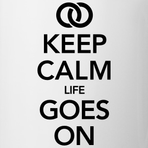 Keep Calm - Life Goes on Magliette - Tazza