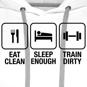 Eat Clean, Sleep Enough, Train Dirty Magliette - Felpa con cappuccio premium da uomo