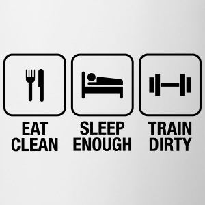 Eat Clean, Sleep Enough, Train Dirty Magliette - Tazza