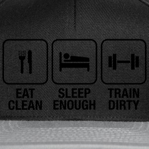 Eat Clean, Sleep Enough, Train Dirty Magliette - Snapback Cap