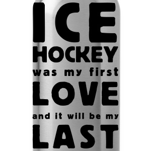ice hockey was my first love T-shirts - Drikkeflaske
