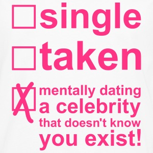 Single Taken Mentally dating a celebrity, EUshirt T-Shirts - Men's Premium Longsleeve Shirt