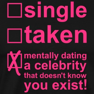 Single Taken Mentally dating a celebrity, EUshirt Forklæder - Herre premium T-shirt