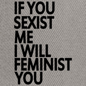 if you sexist me i will feminist you Tee shirts - Casquette snapback