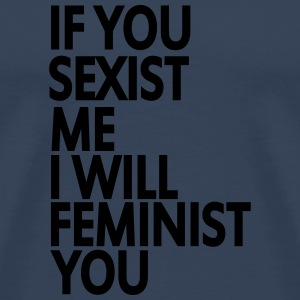 if you sexist me i will feminist you Langarmshirts - Männer Premium T-Shirt
