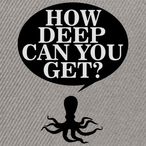 How deep can you get? T-Shirts - Snapback Cap