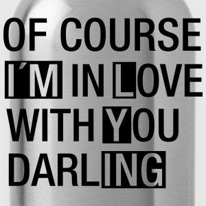 Of Course I´m In Love With You...(I´m Lying) Felpe - Borraccia
