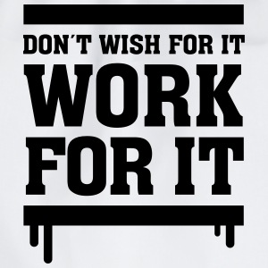 Don´t Wish For It - Work For It Hoodies & Sweatshirts - Drawstring Bag