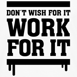Don´t Wish For It - Work For It Pullover & Hoodies - Männer Premium Langarmshirt