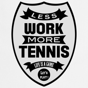 Less work more Tennis Koszulki - Fartuch kuchenny