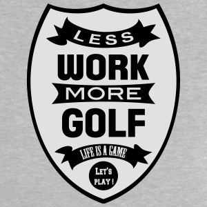 Less work more Golf Shirts - Baby T-Shirt